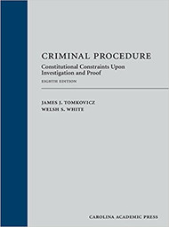 TOMKOVICZ'S CRIMINAL PROCEDURE: CONSTITUTIONAL CONSTRAINTS UPON INVESTIGATION AND PROOF (8TH, 2017) 9781522105442