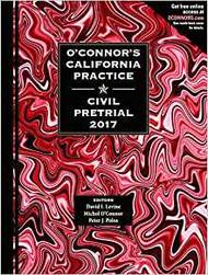 O'CONNOR'S CALIFORNIA PRACTICE: CIVIL PRETRIAL (2017) 9781598392678