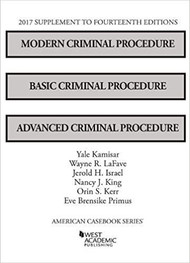 KAMISAR'S MODERN CRIMINAL PROCEDURE, AND ADVANCED CRIMINAL PROCEDURE (14TH, 2017) SUPPLEMENT 9781683287810