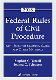 YEAZELL'S FEDERAL RULES OF CIVIL PROCEDURE SUPPLEMENT (2018) 9781454894834