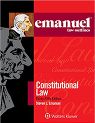 EMANUEL LAW OUTLINES: CONSTITUTIONAL LAW (35TH, 2017) 9781454891031