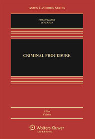 CHEMERINSKY'S CRIMINAL PROCEDURE CONNECTED CASEBOOK (3RD, 2017) 9781454876656