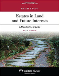 EDWARDS' ESTATES IN LAND AND FUTURE INTERESTS: A STEP-BY-STEP GUIDE (5TH, 2017) 9781454886389