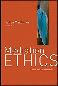 WALDMAN'S MEDIATION ETHICS: CASES AND COMMENTARIES (1ST, 2011) 9780787995881
