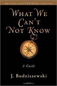 BUDZISZEWSKI'S WHAT WE CAN'T NOT KNOW: A GUIDE (2011) 9781586174811