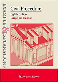 GLANNON'S EXAMPLES & EXPLANATIONS: CIVIL PROCEDURE (8TH, 2018) 9781454894025