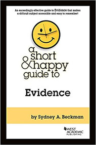 BECKMAN'S A SHORT & HAPPY GUIDE TO EVIDENCE (2018) 9781683289371