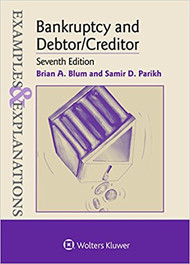 BLUM'S EXAMPLES & EXPLANATIONS: BANKRUPTCY AND DEBTOR/CREDITOR (7TH, 2018) 9781454883203