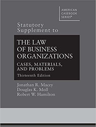 MACEY'S THE LAW OF BUSINESS ORGANIZATIONS STATUTORY SUPPLEMENT (13TH, 2017) 9781683287186