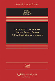 DUNOFF'S INTERNATIONAL LAW: NORMS, ACTORS, PROCESS (4TH, 2015) 9781454849513
