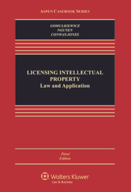 GOMULKIEWICZ'S LICENSING INTELLECTUAL PROPERTY: LAW AND APPLICATION (3RD, 2014) 9781454847960