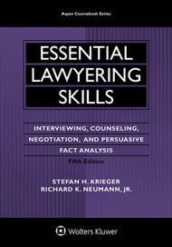 KRIEGER'S ESSENTIAL LAWYERING SKILLS: INTERVIEWING, COUNSELING, NEGOTIATION, AND PERSUASIVE FACT ANALYSIS (5TH, 2015)  9781454830986