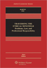 MARTYN'S TRAVERSING THE ETHICAL MINEFIELD: PROBLEMS, LAW, AND PROFESSIONAL RESPONSIBILITY (3RD, 2012)  9781454808145