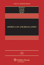 MITTEN'S SPORTS LAW AND REGULATION: CASES, MATERIALS, AND PROBLEMS (3RD, 2013) 9781454810728