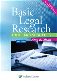 SLOAN'S BASIC LEGAL RESEARCH: TOOLS AND STRATEGIES (6TH, 2015) 9781454850403