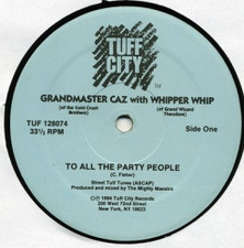 """Grandmaster Caz/Whipper Whip - To All the Party People - 12"""" Vinyl"""