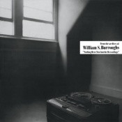 William S. Burroughs - Nothing Here Now But The Recordings - LP Vinyl