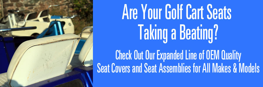 Are Your Golf Cart Seats Taking a Beating? Check Our Our Selection of OEM Seat Covers and Seat Assemblies