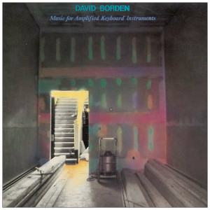 DAVID BORDEN Music for Amplified Keyboard Instruments LP