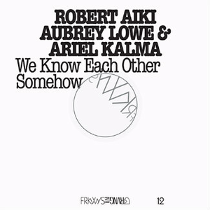 ROBERT AIKI AUBREY LOWE & ARIEL KALMA FRKWYS Vol. 12 - We Know Each Other Somehow CD+DVD