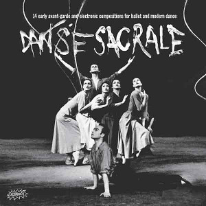 VA Danse Sacrale: 14 Early Avant-Garde and Electronic Compositions for Ballet and Modern Dance CD
