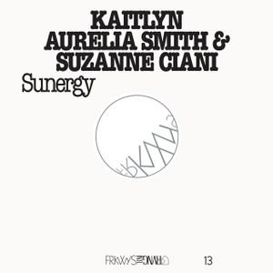 KAITLYN AURELIA SMITH & SUZANNE CIANI: FRKWYS Vol. 13: Sunergy LP