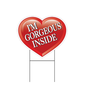 "Stock Heart Shaped ""I'm Gorgeous Inside"" Realtor Sign"