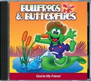 Bullfrogs & Butterflies: God is My Friend CD