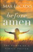 Before Amen: The Power of a Simple Prayer Paperback by Max Lucado