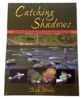 Rich Strolis's Catching Shadows - Tying Flies for the Toughest Fish and Strategies for Fishing Them