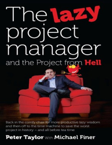 """From Peter Taylor, """"The Lazy Project Manager and the Project from Hell"""": Back in the comfy chair form more productive lazy wisdom and then off to the time machine to save the worst project in history. Format: PDF, Version: 1.0"""