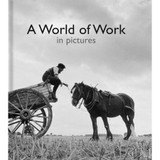 A World of Work in Pictures - Reminiscence Book