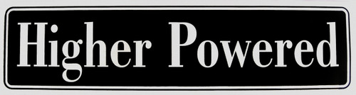 "#ST12, ""Higher Powered"" Bumper Sticker, Available in 3 Colors, Size 11-1/2"" x 3"""