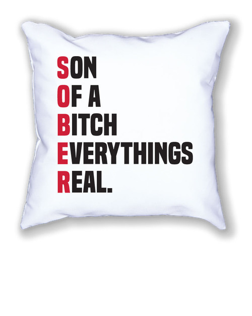 S.O.B.E.R  White Stuffed Throw Pillow - Son Of A Bitch Everything's Real