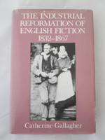 """Catherine Gallagher """"The Industrial Reformation of English Fiction 1832-1867"""" HC"""