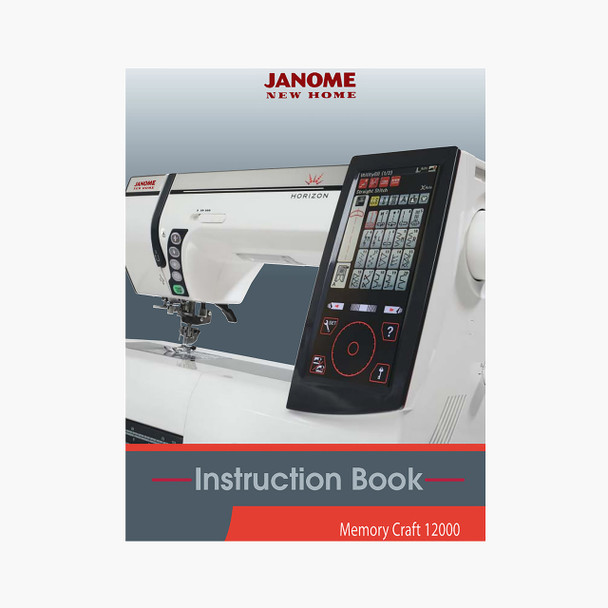 Janome Horizon Memory Craft 12000 Embroidery and Sewing Machine - Instruction Book