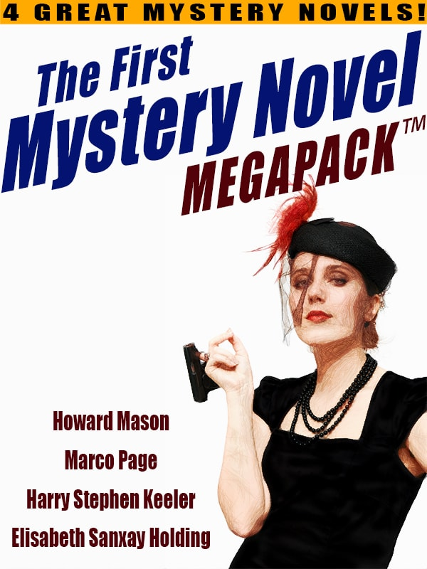 The First Mystery Novel MEGAPACK®: 4 Great Mystery Novels