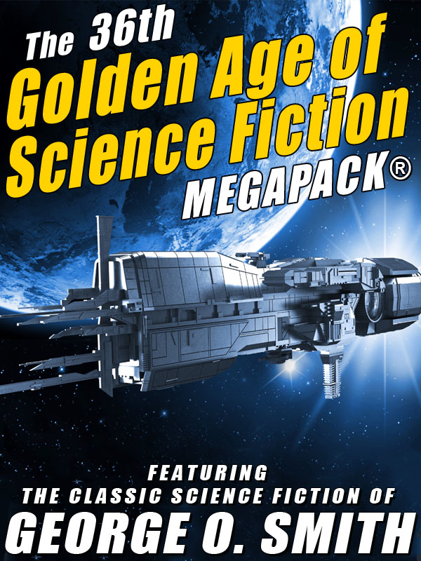 The 36th Golden Age of Science Fiction MEGAPACK®: George O. Smith (epub/Kindle/pdf)