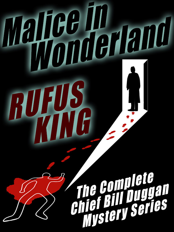 Malice in Wonderland: The Complete Adventures of Chief Bill Duggan, by Rufus King (ePub/Kindle/pdf)
