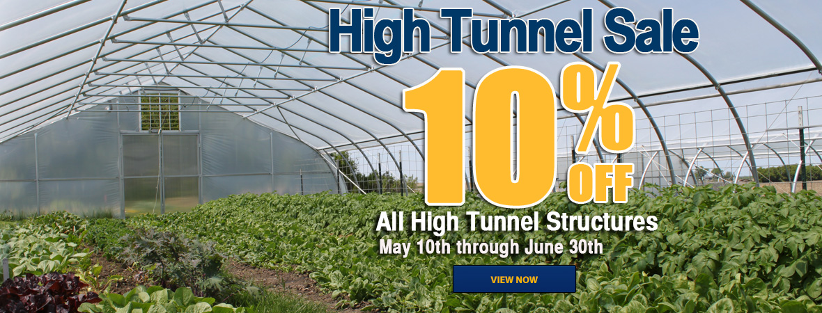 High Tunnel Sale 10% off All High Tunnel Structures. Now though June 30th