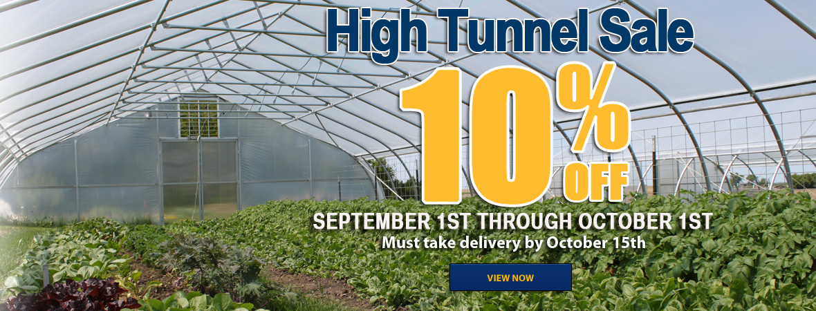 High Tunnel Sale! 10 percent off. September 1st though October 1st.