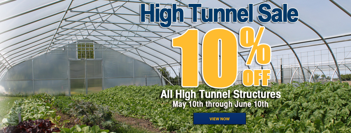 High Tunnel Sale 10% off All High Tunnel Structures. Now though June 10th