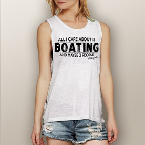 All I Care About Is Boating and Like 3 People  -  Muscle Tank (more color choices)