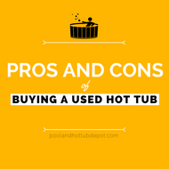 Pros and Cons of Buying a Used Hot Tub