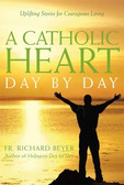 A Catholic Heart: Day by Day: Uplifting Stories for Courageous Living