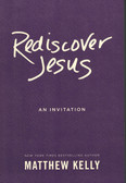 Rediscover Jesus: An Invitation by Matthew Kelly