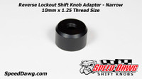 Reverse Lockout Shift Knob Adapter - Narrow 10mm x 1.25