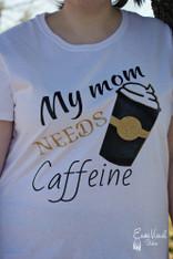 """My Mom Needs Caffeine"" Cut File"