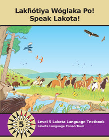 Lakȟótiya Wóglaka Po! - Speak Lakota!  Level 5 Textbook