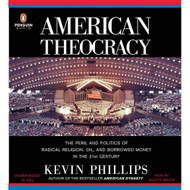 American Theocracy: The Peril And Politics Of Radical Religion Oil And - EE693355